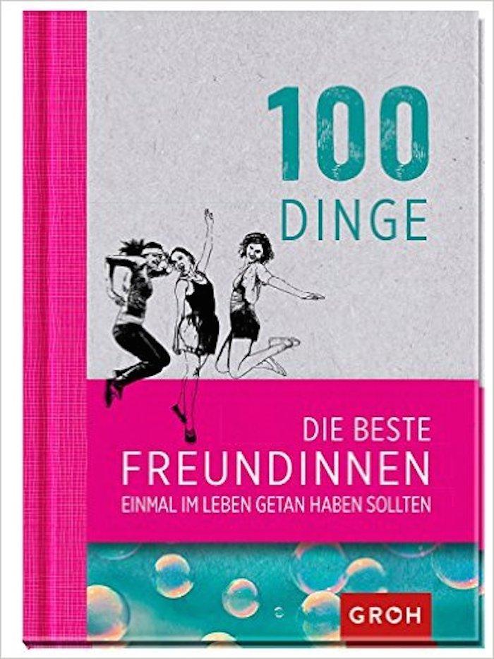 100 Dinge, die beste Freundinnen getan haben sollten » Geschenk für ...